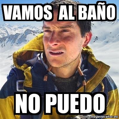 Vamos Al Bano.Meme Bear Grylls Vamos Al Bano No Puedo 3196163