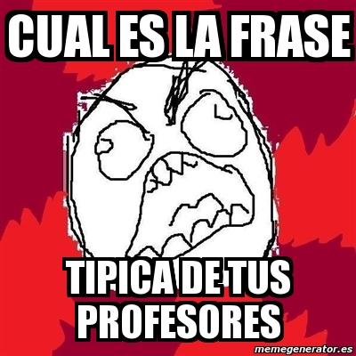 Meme Rage Fu Cual Es La Frase Tipica De Tus Profesores