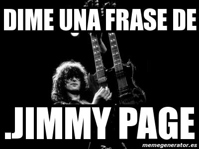Meme Personalizado Dime Una Frase De Jimmy Page 3281211