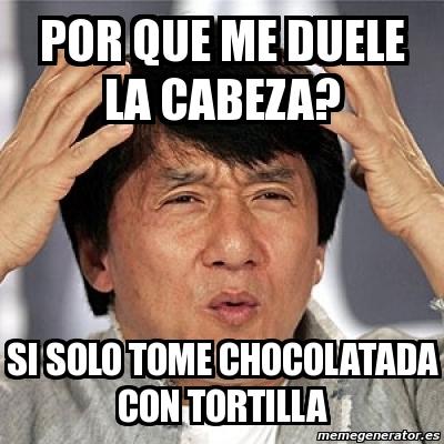 Meme Jackie Chan - por que me duele la cabeza? si solo