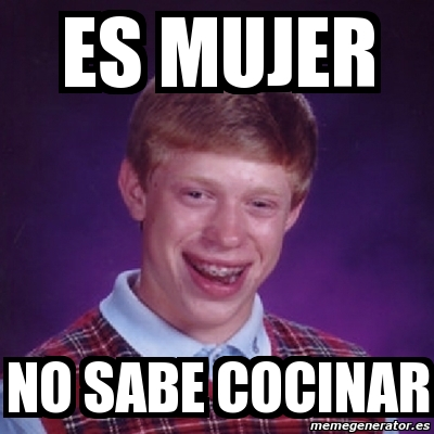 Meme Bad Luck Brian Es Mujer No Sabe Cocinar 3030601