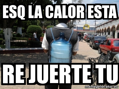 Meme Personalizado Esq La Calor Esta Re Juerte Tu 3319946