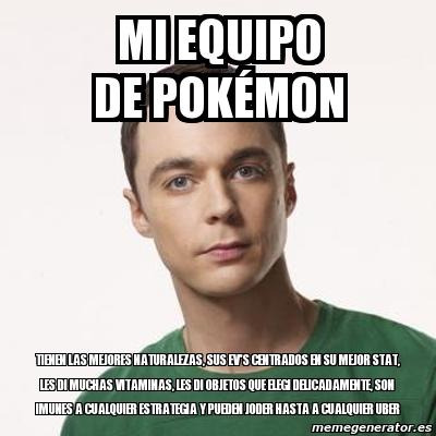 Meme Sheldon Cooper Mi Equipo De Pok 233 Mon Tienen Las Mejores Naturalezas Sus Ev S Centrados En
