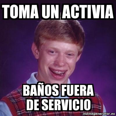 Meme bad luck brian toma un activia ba os fuera de for Bano fuera de servicio