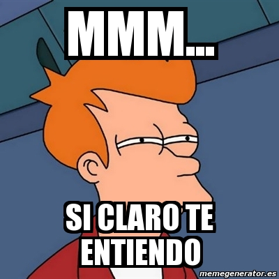 Meme Futurama Fry - mmm... si claro te entiendo - 3482328