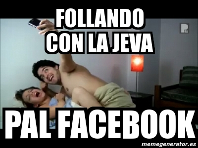 Meme personalizado follando con la jeva pal facebook for Follando a la oficinista