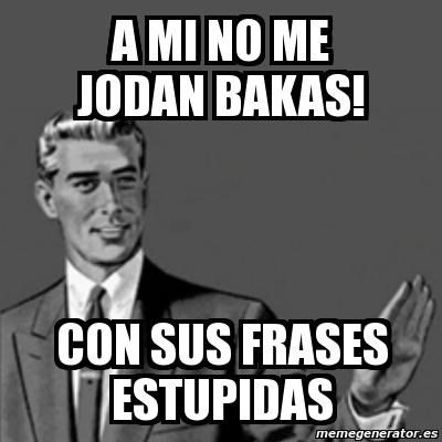 Meme Correction Guy A Mi No Me Jodan Bakas Con Sus Frases