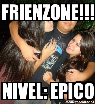 3642226 meme personalizado frienzone!!! nivel epico 3642226,Memes Epicos