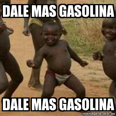 dale mas gasolina: