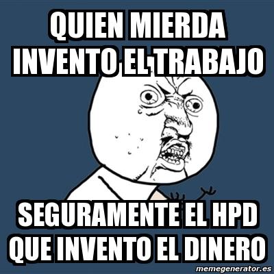 Meme Y U No - quien mierda invento el trabajo seguramente el hpd que ... Y U No Meme