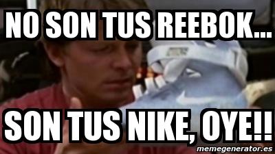 Trampolín Correa destilación  Meme Personalizado - No son tus reebok... son tus nike, oye!! - 3080685