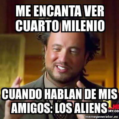Meme ancient aliens me encanta ver cuarto milenio cuando for Ver cuarto milenio