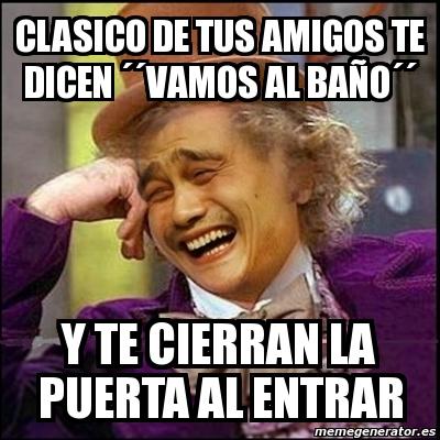 Vamos Al Bano.Meme Yao Wonka Clasico De Tus Amigos Te Dicen Vamos Al