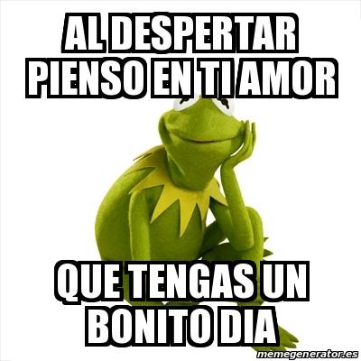 Meme Kermit The Frog Al Despertar Pienso En Ti Amor Que Tengas Un