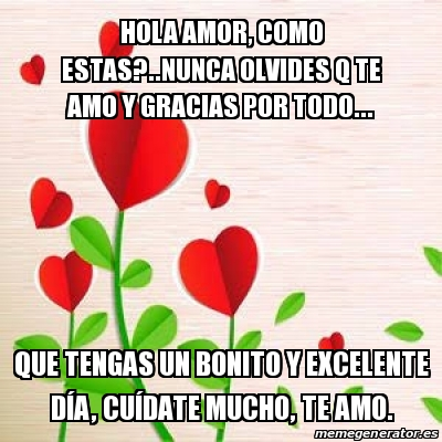 Meme Personalizado Hola Amor Como Estas Nunca Olvides Q Te Amo
