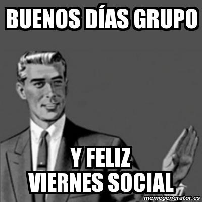 Meme Correction Guy Buenos Días Grupo Y Feliz Viernes Social