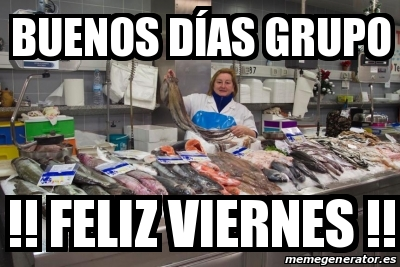 Meme Personalizado Buenos Dias Grupo Feliz Viernes 30682239