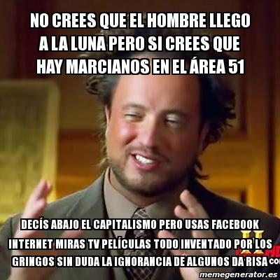 Meme Ancient Aliens - No crees que el hombre llego a la luna pero si crees  que hay marcianos en el área 51 DecÃs abajo el capitalismo pero usas  Facebook internet miras