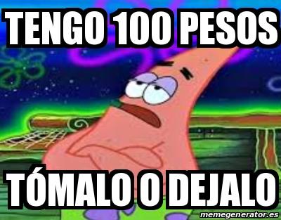 Meme Personalizado - Tengo 100 pesos Tómalo o dejalo - 30930223