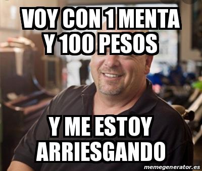 Meme Personalizado Voy con 1 menta y 100 pesos Y me