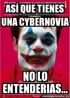 Meme Personalizado - ASÃ QUE TIENES UNA CYBERNOVIA NO LO ...
