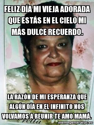 Meme Personalizado - Feliz día mi vieja adorada Que està ...