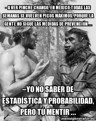 Meme Personalizado - –A ver pinche Chango, en México todas las ...