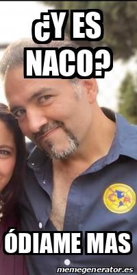 Meme Personalizado - ¿Y es naco? Ódiame mas - 31695941