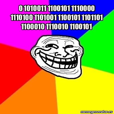 Meme Troll - 0 1010011 1100101 1110000 1110100 1101001