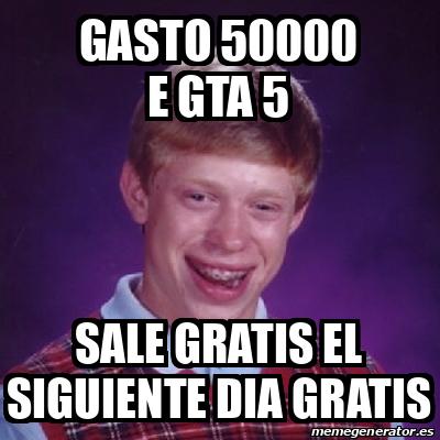 Meme Bad Luck Brian gasto 50000 e gta 5 sale gratis el