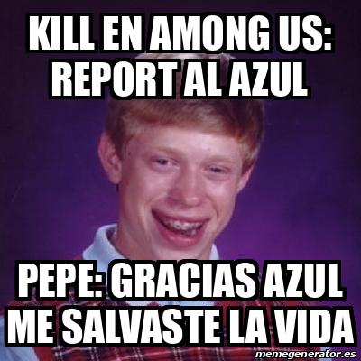 Meme Bad Luck Brian - KILL EN AMONG US: rEPORT AL AZUL ...