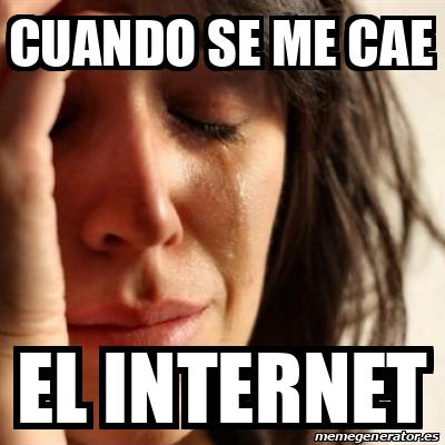 Meme Problems - Cuando se me cae el internet - 32027394