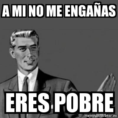 http://cdn.memegenerator.es/imagenes/memes/full/4/13/4135156.jpg
