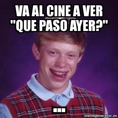 va al cine a ver \u0026quot;que paso ayer?\u0026quot; .