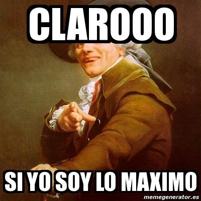 Meme Joseph Ducreux Clarooo Si Yo Soy Lo Maximo 4232650