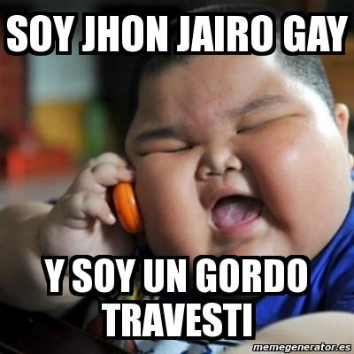 4386387 meme fat chinese kid soy jhon jairo gay y soy un gordo travesti,Meme Travesti