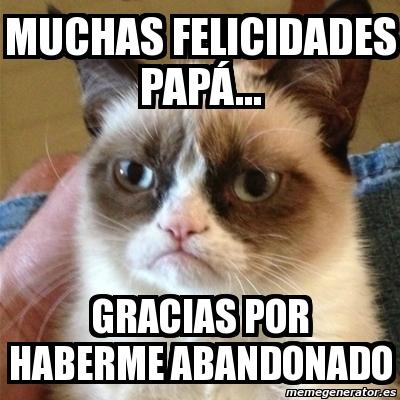 meme grumpy cat   muchas felicidades pap gracias por