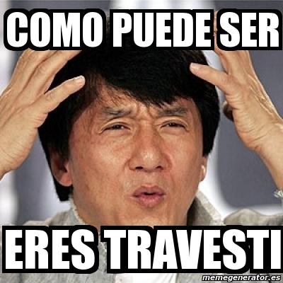 4408385 meme jackie chan como puede ser eres travesti 4408385,Meme Travesti