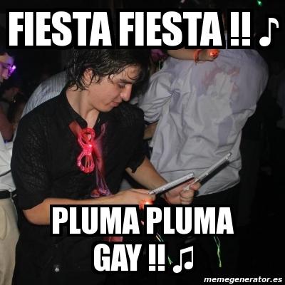 meme fiesta fiasta pluma pluma gay