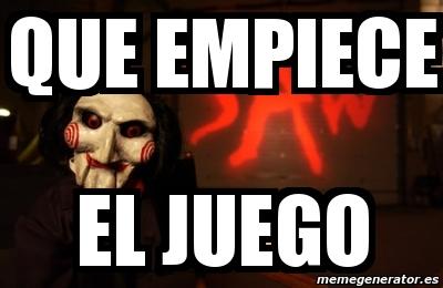 Meme Personalizado - QUE EMPIECE EL JUEGO - 4448302