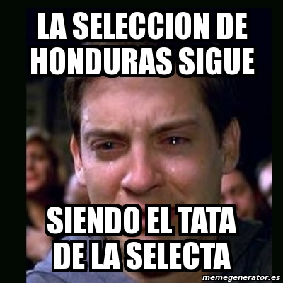 4452147 meme crying peter parker la seleccion de honduras sigue siendo