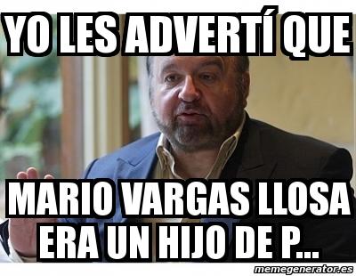 Resultado de imagen de VARGAS LLOSA memes