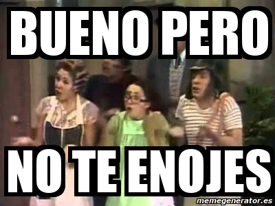 Meme Personalizado Bueno Pero No Te Enojes 4587656