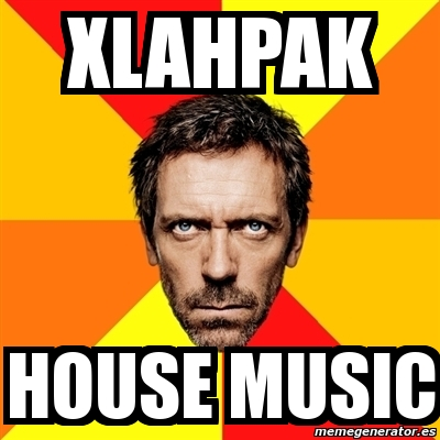 Meme house xlahpak house music 4611919 for House music house music