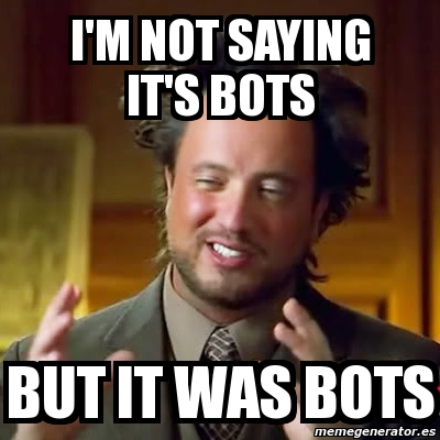 Image result for not saying it was bots meme