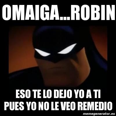 Meme Disapproving Batman - omaiga...robin eso te lo dejo ...