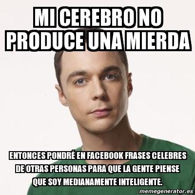 Meme Sheldon Cooper Mi Cerebro No Produce Una Mierda