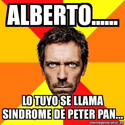 5638187 meme house alberto lo tuyo se llama sindrome de peter pan,Alberto Memes