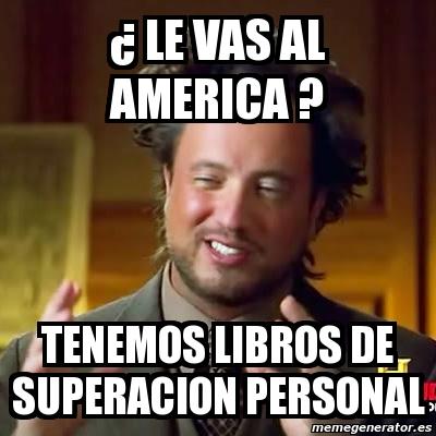 Meme ancient aliens le vas al america tenemos libros for Vas al