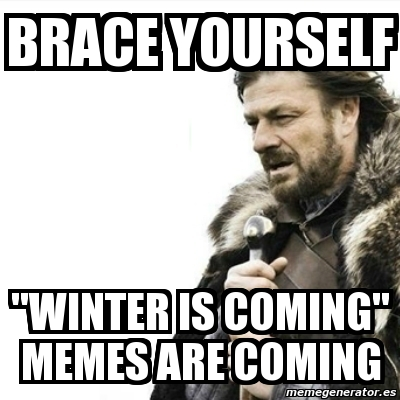 "Meme Prepare Yourself - BRACE YOURSELF ""WINTER IS COMING ..."